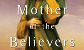 Mother of the Believers: A Novel of the Birth of Islam by Kamran Pasha